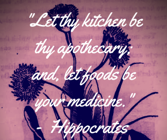 -Let thy kitchen be thy apothecary; and, let foods be your medicine.-- Hippocratus